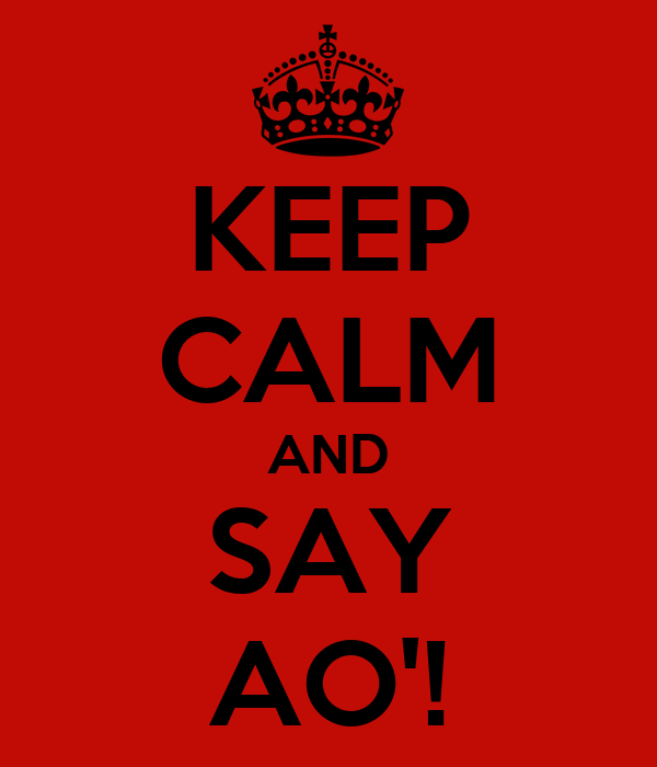 KEEP CALM AND SAY AO'!