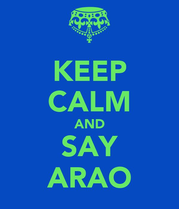 KEEP CALM AND SAY ARAO