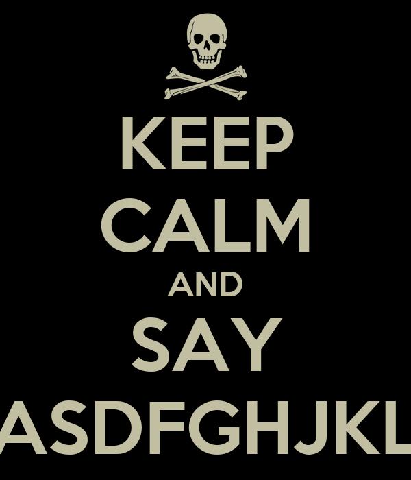 KEEP CALM AND SAY ASDFGHJKL