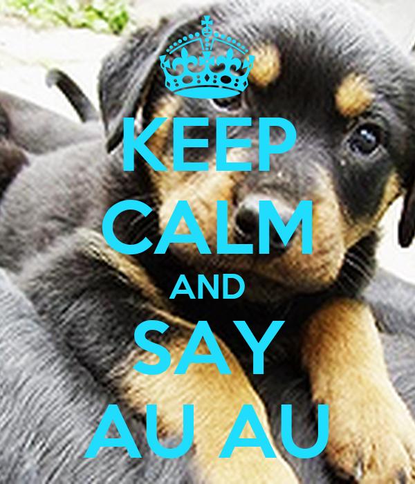 KEEP CALM AND SAY AU AU