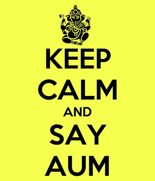 KEEP CALM AND SAY AUM