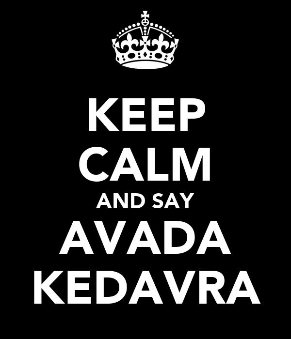 KEEP CALM AND SAY AVADA KEDAVRA