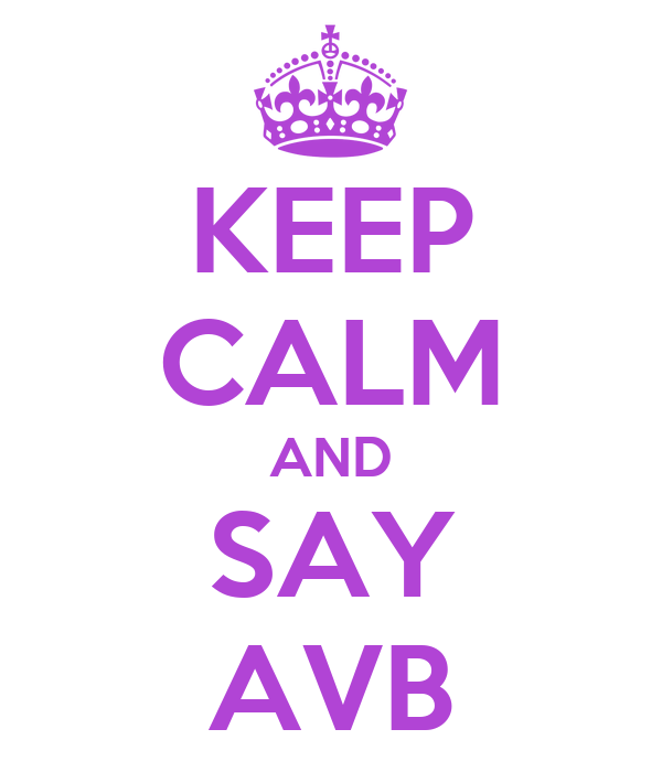 KEEP CALM AND SAY AVB