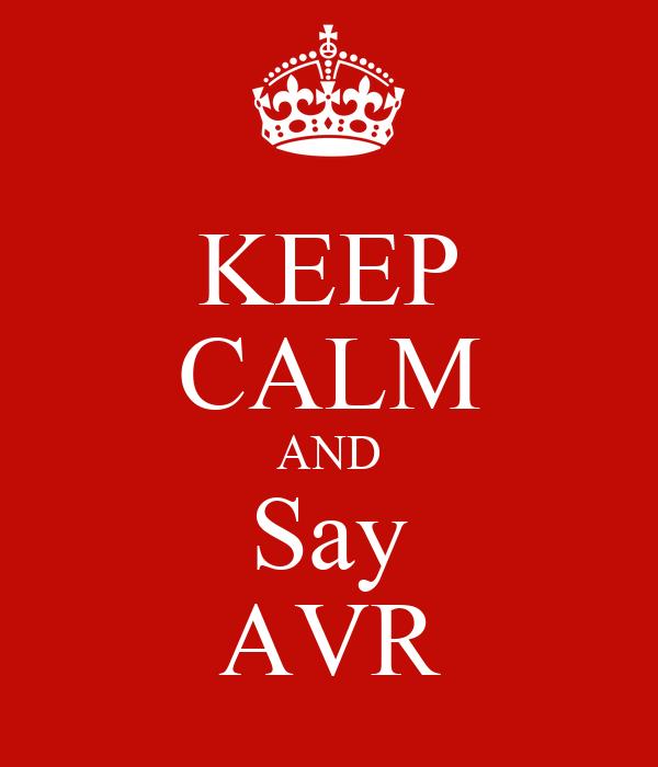 KEEP CALM AND Say AVR