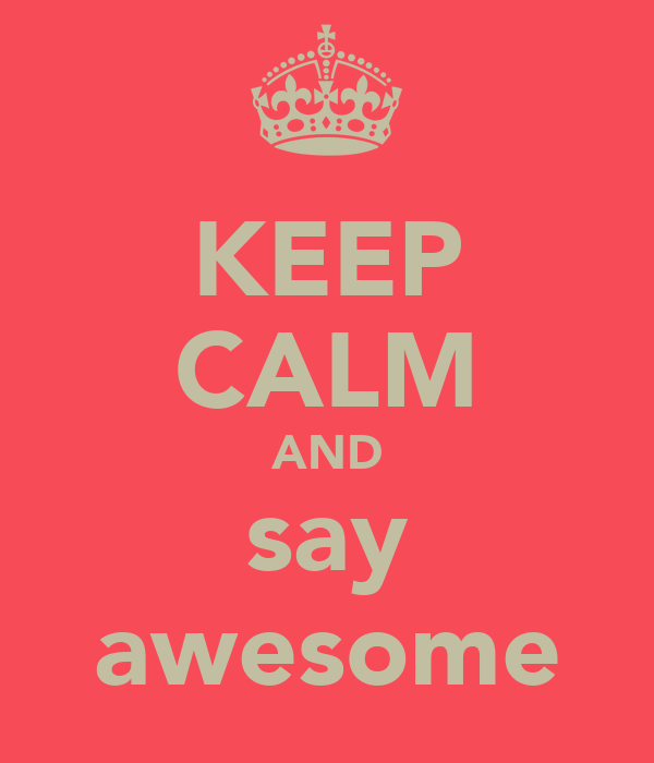 KEEP CALM AND say awesome