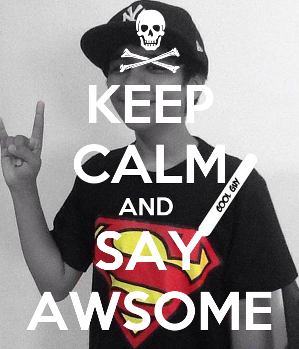 KEEP CALM AND  SAY AWSOME