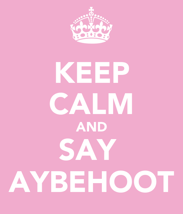 KEEP CALM AND SAY  AYBEHOOT