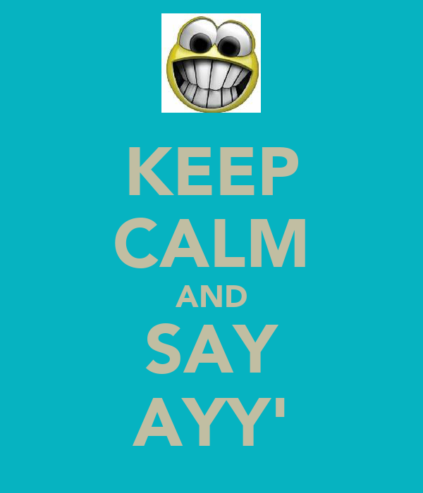 KEEP CALM AND SAY AYY'