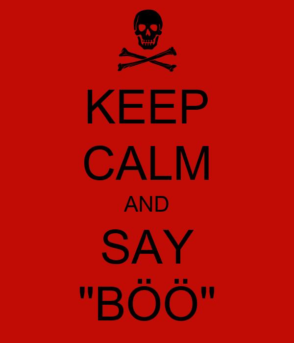 """KEEP CALM AND SAY """"BÖÖ"""""""