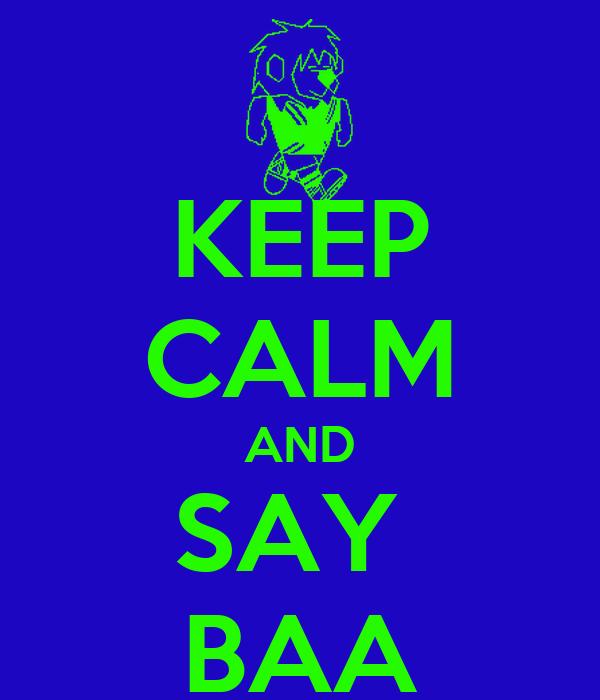 KEEP CALM AND SAY  BAA