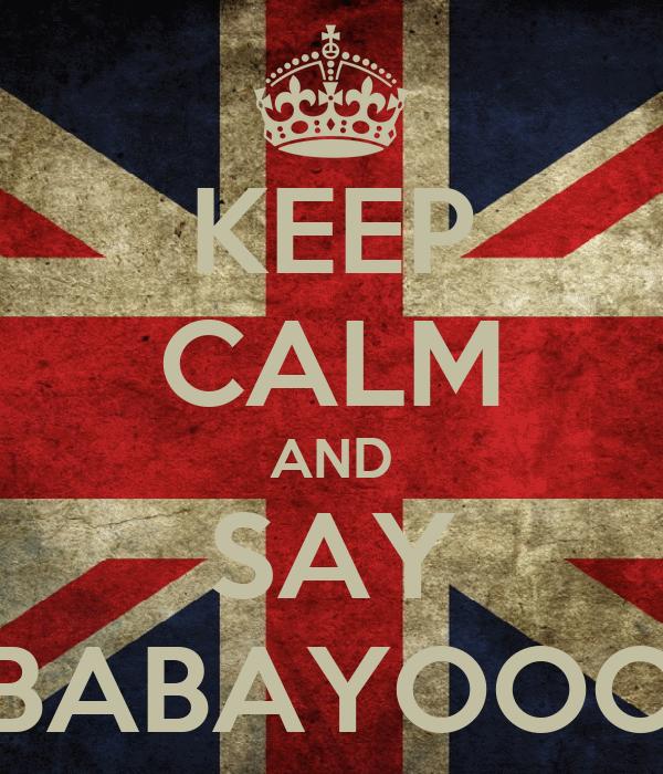 KEEP CALM AND SAY BABAYOOO