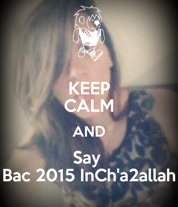 KEEP CALM AND Say  Bac 2015 InCh'a2allah
