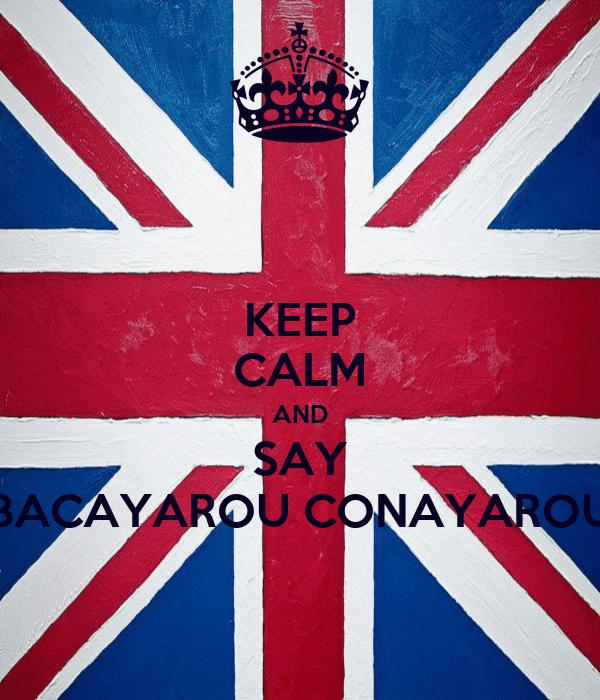 KEEP CALM AND SAY BACAYAROU CONAYAROU