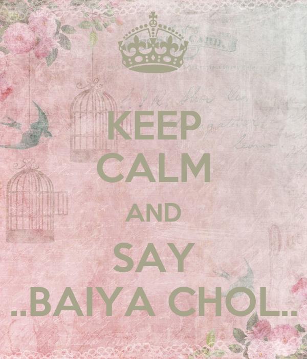 KEEP CALM AND SAY ..BAIYA CHOL..