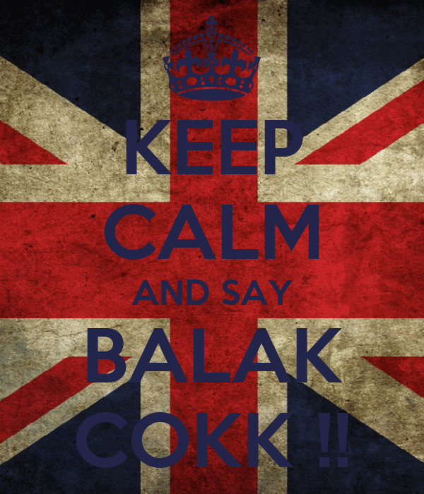 KEEP CALM AND SAY BALAK COKK !!