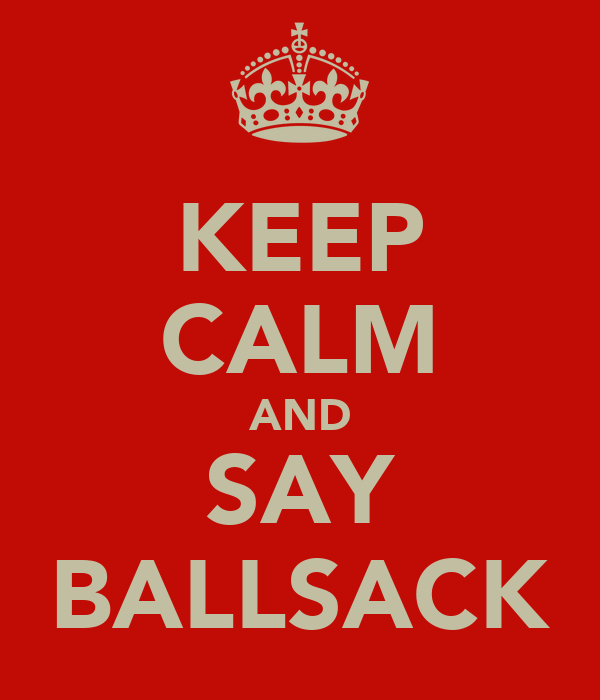 KEEP CALM AND SAY BALLSACK