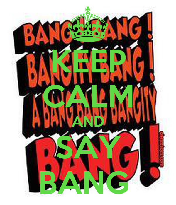 KEEP CALM AND SAY BANG