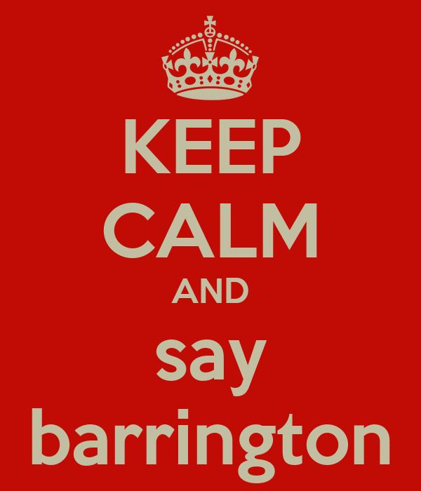 KEEP CALM AND say barrington