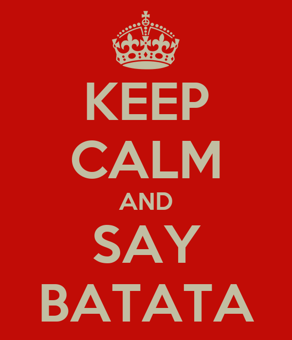 KEEP CALM AND SAY BATATA