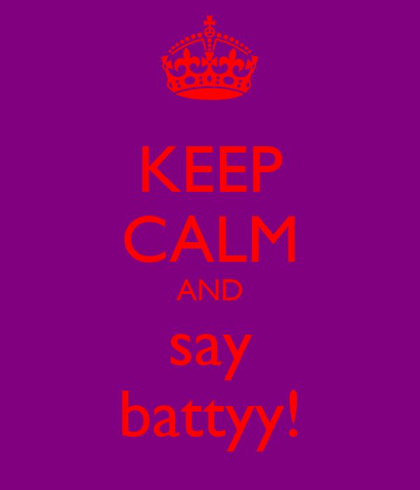 KEEP CALM AND say battyy!