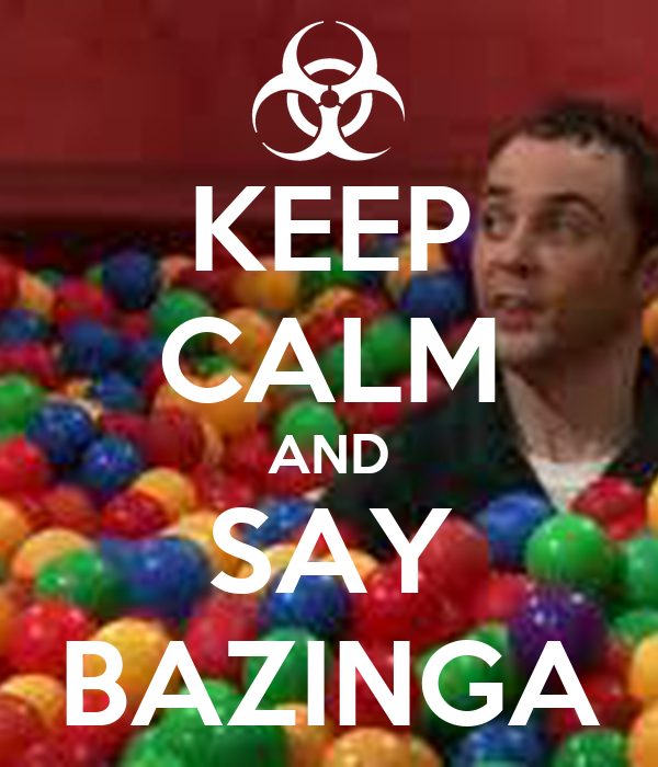 KEEP CALM AND SAY BAZINGA