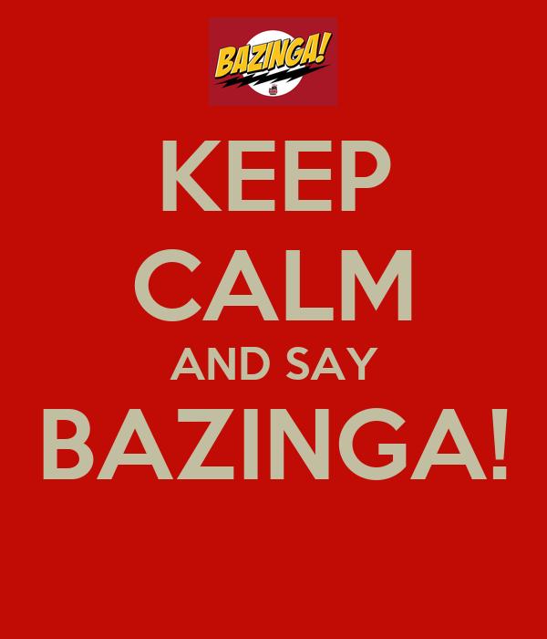 KEEP CALM AND SAY BAZINGA!