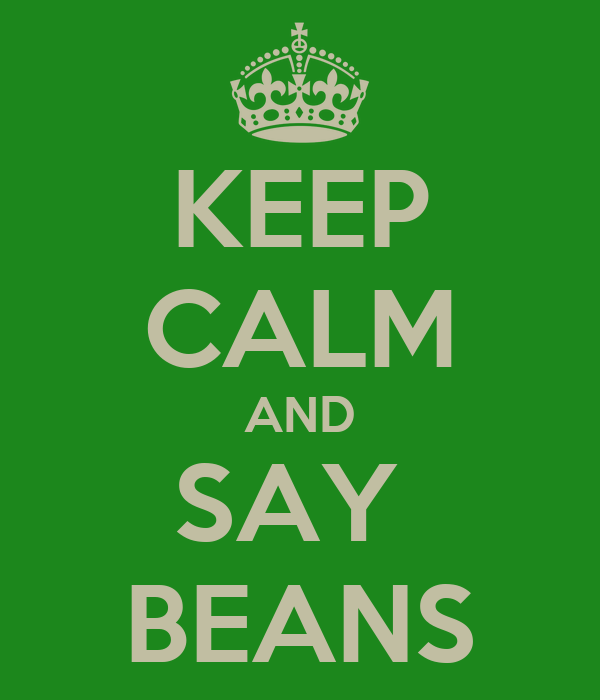 KEEP CALM AND SAY  BEANS