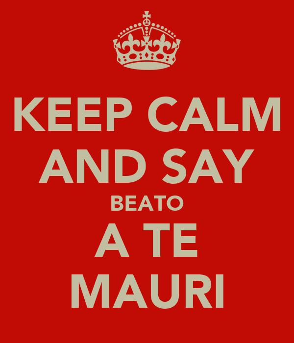 KEEP CALM AND SAY BEATO A TE MAURI