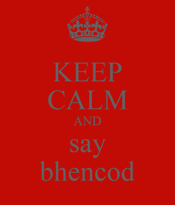 KEEP CALM AND say bhencod