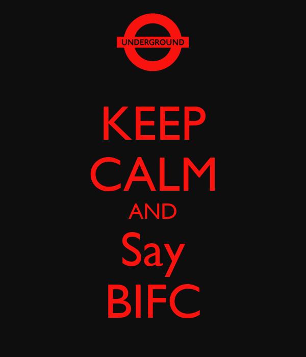 KEEP CALM AND Say BIFC