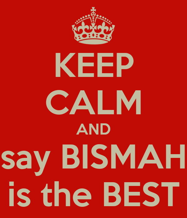 KEEP CALM AND say BISMAH is the BEST