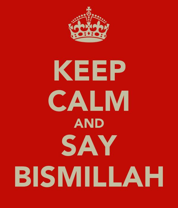 KEEP CALM AND SAY BISMILLAH