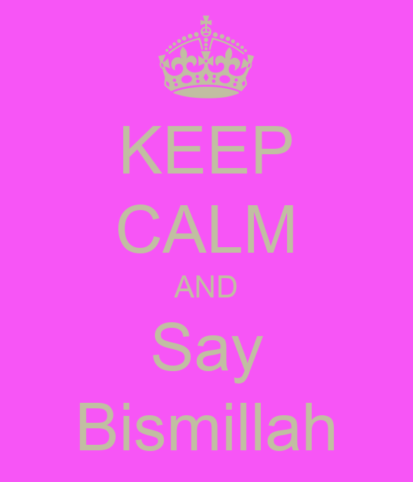 KEEP CALM AND Say Bismillah