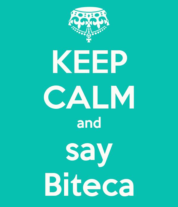 KEEP CALM and say Biteca