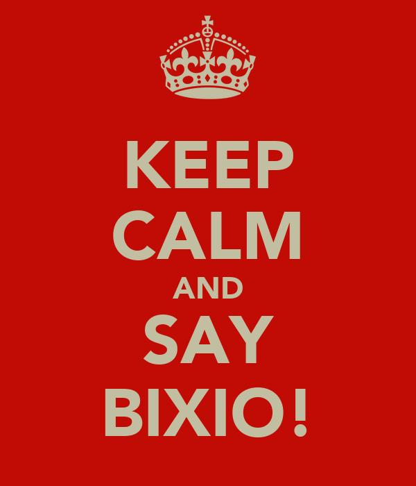 KEEP CALM AND SAY BIXIO!