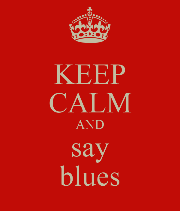 KEEP CALM AND say blues