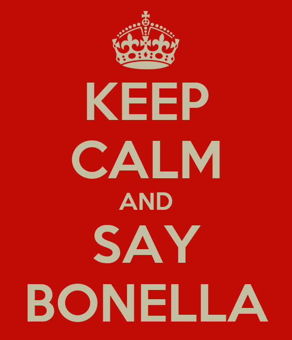 KEEP CALM AND SAY BONELLA