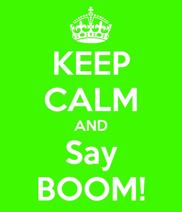 KEEP CALM AND Say BOOM!