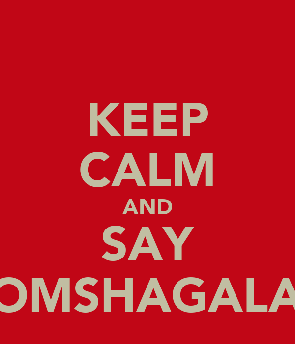 KEEP CALM AND SAY BOOMSHAGALAGA