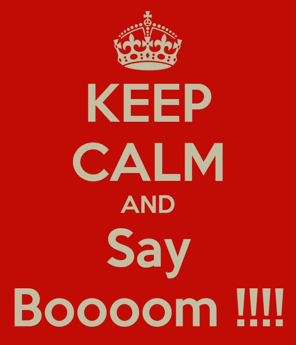 KEEP CALM AND Say Boooom !!!!