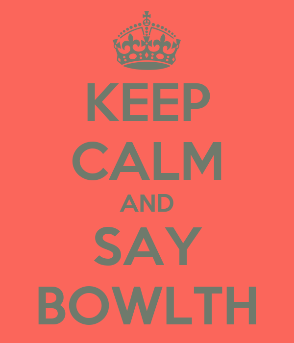KEEP CALM AND SAY BOWLTH