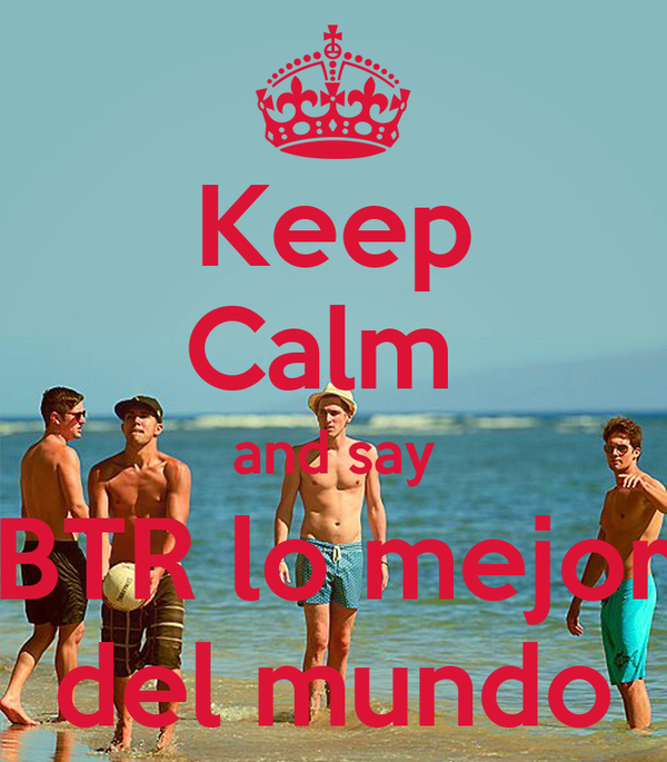 Keep Calm  and say BTR lo mejor del mundo