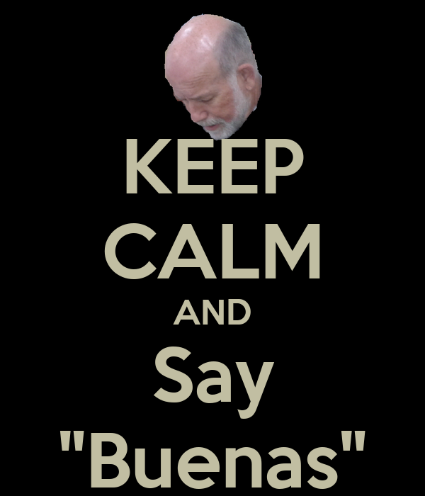 "KEEP CALM AND Say ""Buenas"""