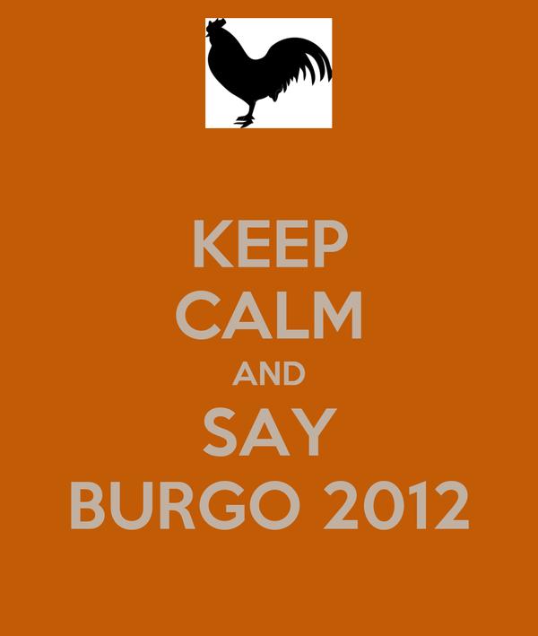 KEEP CALM AND SAY BURGO 2012