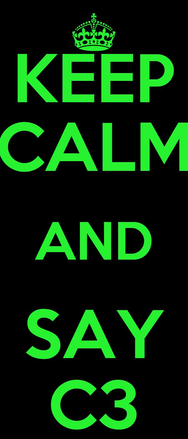 KEEP CALM AND SAY C3