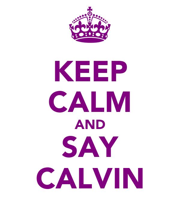 KEEP CALM AND SAY CALVIN