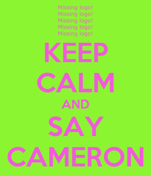 KEEP CALM AND SAY CAMERON