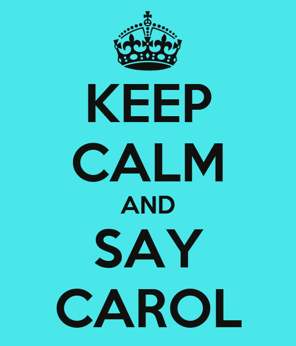 KEEP CALM AND SAY CAROL