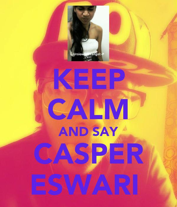 KEEP CALM AND SAY CASPER ESWARI