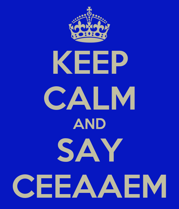 KEEP CALM AND SAY CEEAAEM